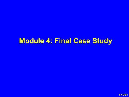 Module 4: Final Case Study # 4-CS-1. Case Study: Instructions v Try this case study individually. v We'll discuss the answers in class. # 4-CS-2.
