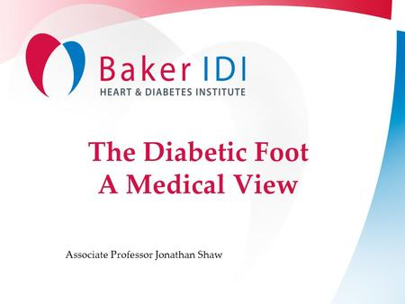 The Diabetic Foot A Medical View Associate Professor Jonathan Shaw.