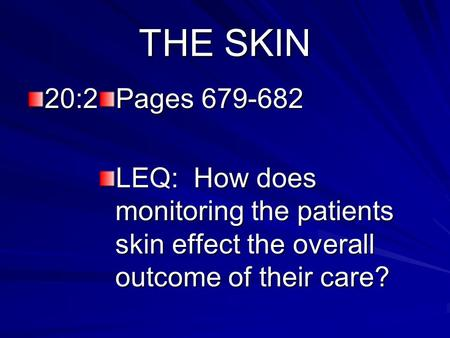 THE SKIN 20:2 Pages 679-682 LEQ: How does monitoring the patients skin effect the overall outcome of their care?