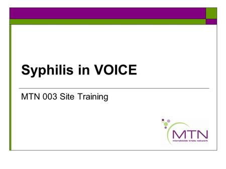 Syphilis in VOICE MTN 003 Site Training. Scenario #1  A 26 year old woman presents for screening and is found to have a 1.5 cm painless ulcer. You suspect.