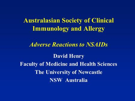 Australasian Society of Clinical Immunology and Allergy Adverse Reactions to NSAIDs David Henry Faculty of Medicine and Health Sciences The University.