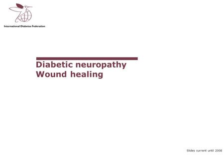 Slides current until 2008 Diabetic neuropathy Wound healing.