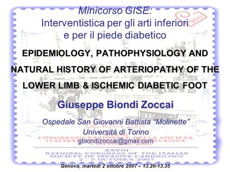 EPIDEMIOLOGY, PATHOPHYSIOLOGY AND NATURAL HISTORY OF ARTERIOPATHY OF THE LOWER LIMB & ISCHEMIC DIABETIC FOOT Giuseppe Biondi Zoccai Ospedale San Giovanni.
