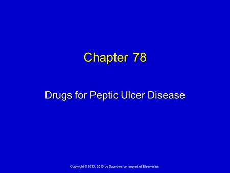 Copyright © 2013, 2010 by Saunders, an imprint of Elsevier Inc. Chapter 78 Drugs for Peptic Ulcer Disease.