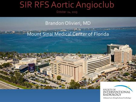 SIR RFS Aortic Angioclub October 24, 2013 Brandon Olivieri, MD Mount Sinai Medical Center of Florida.