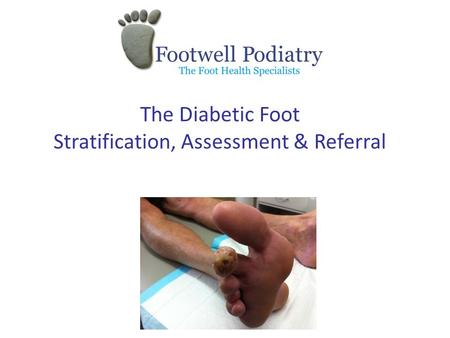 The Diabetic Foot Stratification, Assessment & Referral.