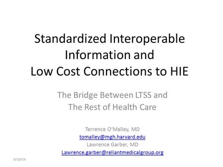 Standardized Interoperable Information and Low Cost Connections to HIE The Bridge Between LTSS and The Rest of Health Care Terrence O'Malley, MD