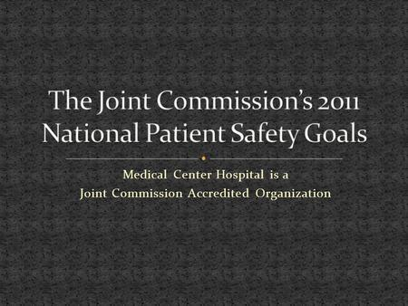 Medical Center Hospital is a Joint Commission Accredited Organization.