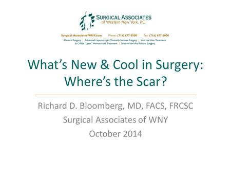 What's New & Cool in Surgery: Where's the Scar? Richard D. Bloomberg, MD, FACS, FRCSC Surgical Associates of WNY October 2014.