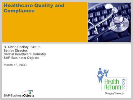 Healthcare Quality and Compliance R. Chris Christy, FACHE Senior Director, Global Healthcare Industry SAP Business Objects March 16, 2009.