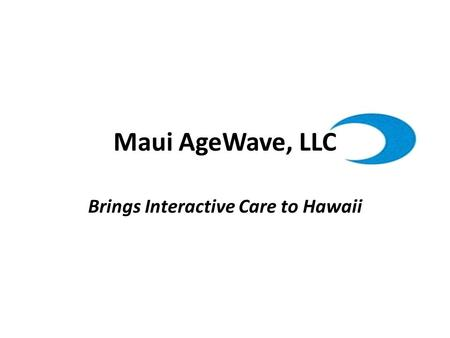 Brings Interactive Care to Hawaii Maui AgeWave, LLC.