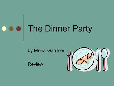 The Dinner Party by Mona Gardner Review.