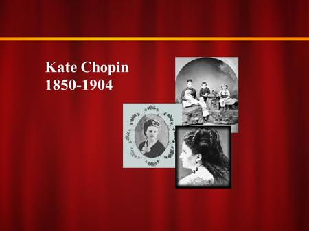 Kate Chopin 1850-1904.
