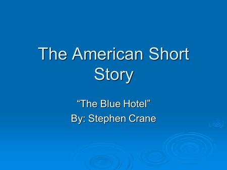 "The American Short Story ""The Blue Hotel"" By: Stephen Crane."