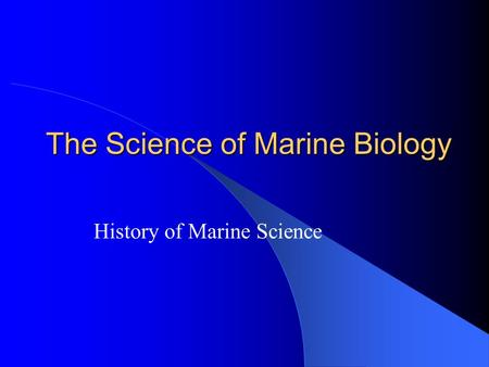 The Science of Marine Biology History of Marine Science.