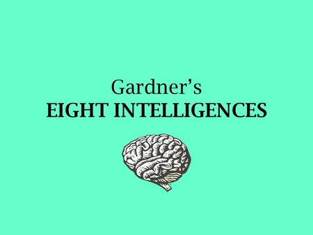 Gardner's EIGHT INTELLIGENCES. Howard Gardner's theory Howard Gardner defines intelligence as the capacity to solve problems or to fashion products that.