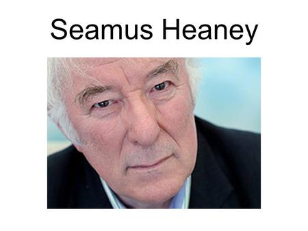 Seamus Heaney. Birth Seamus Heaney was born on 13 th April, 1939. He was born at the family farmhouse, called Mossbawn, between Castledawson and Toomebridge,
