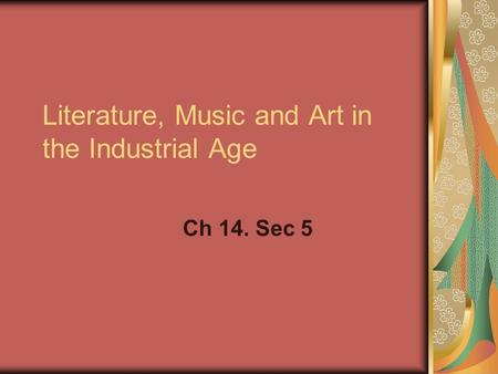 Literature, Music and Art in the Industrial Age Ch 14. Sec 5.