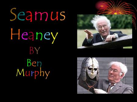 SeamusHeaneySeamusHeaney BYBY Ben Murphy. Contents Facts Family Childhood Books/Poetry Occupation Prizes/Honours.