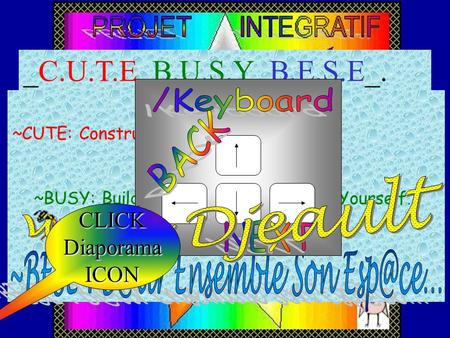 *** ~CUTE: Construir Unido Tu ~BUSY: Building United a for Yourself… *** * _C.U.T.E_B.U.S.Y_B.E.S.E_. CLICKDiaporamaICON.