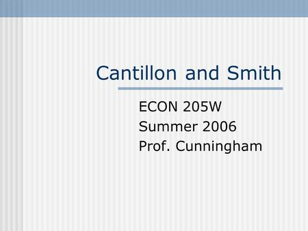 Cantillon and Smith ECON 205W Summer 2006 Prof. Cunningham.
