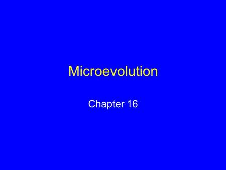 Microevolution Chapter 16. Selective Breeding & Evolution Evolution is genetic change in a line of descent through successive generations Selective breeding.