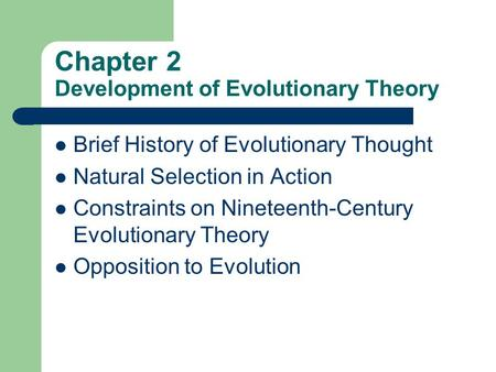 Chapter 2 Development of Evolutionary Theory Brief History of Evolutionary Thought Natural Selection in Action Constraints on Nineteenth-Century Evolutionary.