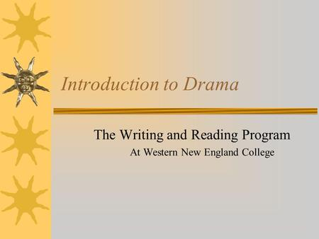 Introduction to Drama The Writing and Reading Program At Western New England College.