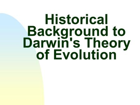 Historical Background to Darwin's Theory of Evolution
