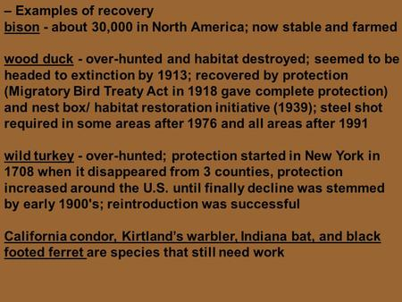 – Examples of recovery bison - about 30,000 in North America; now stable and farmed wood duck - over-hunted and habitat destroyed; seemed to be headed.