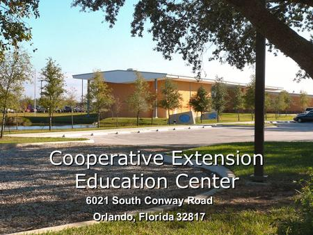 Cooperative Extension Education Center 6021 South Conway Road Orlando, Florida 32817.