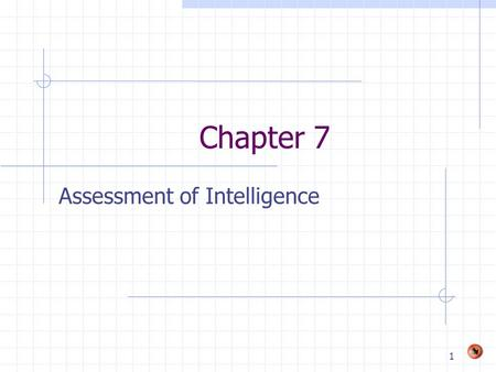 1 Chapter 7 Assessment of Intelligence. 2 Defining and Purpose of Intelligence Testing Type of aptitude test that measures a range of intellectual ability.