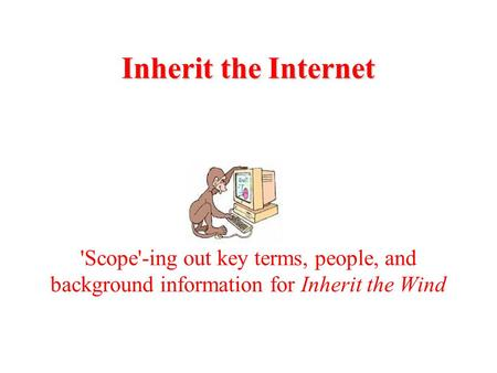 Inherit the Internet 'Scope'-ing out key terms, people, and background information for Inherit the Wind.