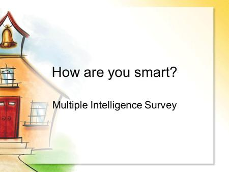 How are you smart? Multiple Intelligence Survey. Verbal – Linguistic (Word Smart) If this is a strong intelligence for you, you have highly developed.