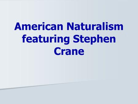 American Naturalism featuring Stephen Crane.  In 1860, most Americans lived on farms or in small villages.  Over 23 million foreigners flowed into the.