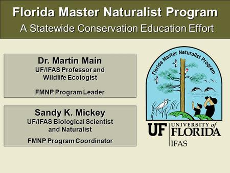 Florida Master Naturalist Program A Statewide Conservation Education Effort Dr. Martin Main UF/IFAS Professor and Wildlife Ecologist FMNP Program Leader.