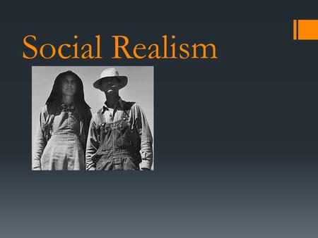 Social Realism. The beginnings of Social Realism.