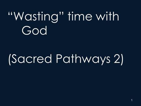 "1 ""Wasting"" time with God (Sacred Pathways 2). 2 Naturalist – Loving God out of doors Sensate – Loving God with the senses Traditionalist – Loving God."