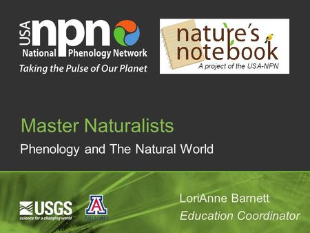 Phenology and The Natural World Master Naturalists LoriAnne Barnett Education Coordinator.