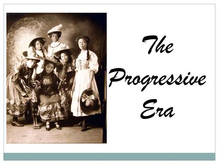 The Progressive Era. Progressives were reformers who believed industrialization and urbanization had created social and political problems. were mainly.