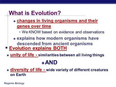 Regents Biology What is Evolution?  changes in living organisms and their genes over time  We KNOW based on evidence and observations  explains how.
