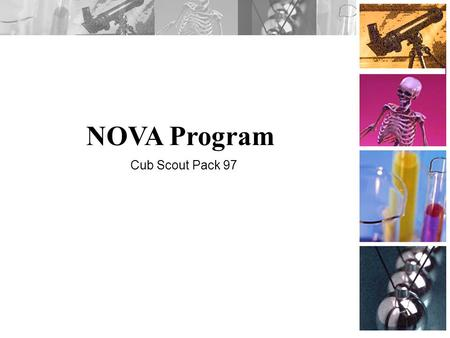 NOVA Program Cub Scout Pack 97. Overview Background and Purpose NOVA Awards SUPERNOVA Awards –Cub Scout –Webelos Contact Information.