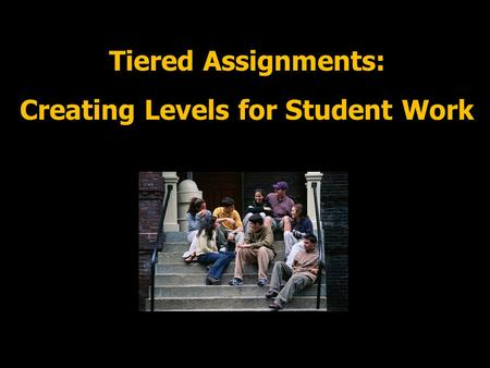 Tiered Assignments: Creating Levels for Student Work.