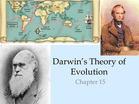 Darwin's Theory of Evolution Chapter 15. The Puzzle of Life's Diversity 15-1 In 1831, at age 22, Charles Darwin joined the crew of the H.M.S. Beagle as.