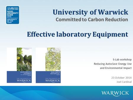 University of Warwick Committed to Carbon Reduction Effective laboratory Equipment S-Lab workshop Reducing Autoclave Energy Use and Environmental Impact.