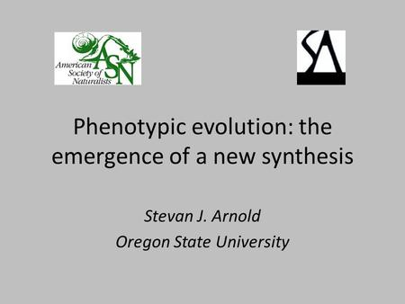 Phenotypic evolution: the emergence of a new synthesis Stevan J. Arnold Oregon State University.
