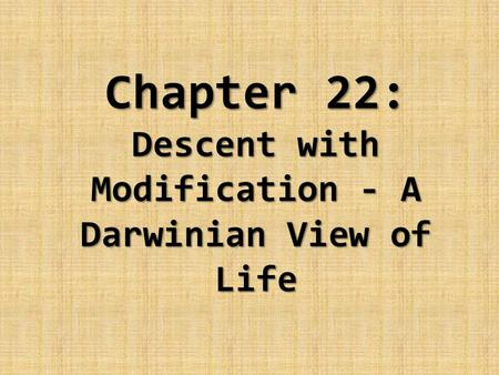 Chapter 22: Descent with Modification - A Darwinian View of Life.
