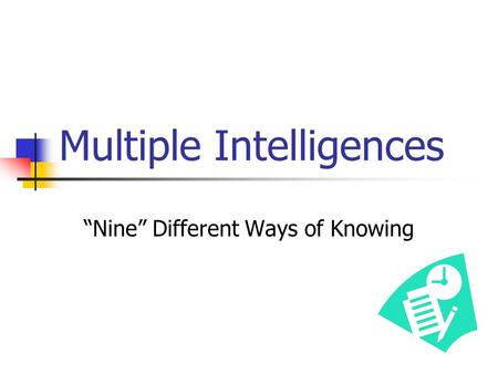 "Multiple Intelligences ""Nine"" Different Ways of Knowing."
