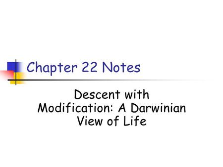 Chapter 22 Notes Descent with Modification: A Darwinian View of Life.