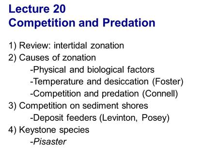 Lecture 20 Competition and Predation 1) Review: intertidal zonation 2) Causes of zonation -Physical and biological factors -Temperature and desiccation.